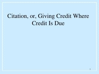 Citation, or, Giving Credit Where Credit Is Due