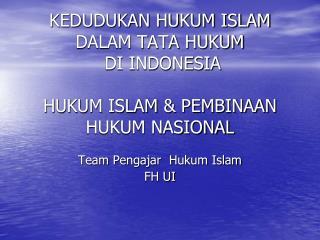 KEDUDUKAN HUKUM ISLAM DALAM TATA HUKUM  DI INDONESIA  HUKUM ISLAM & PEMBINAAN HUKUM NASIONAL