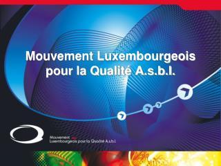 Mouvement Luxembourgeois pour la Qualité A.s.b.l.