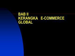 BAB II KERANGKA   E-COMMERCE GLOBAL