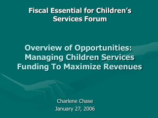 Overview of Opportunities:  Managing Children Services  Funding To Maximize Revenues