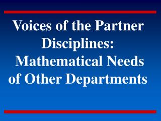 Voices of the Partner Disciplines:  Mathematical Needs of Other Departments