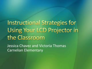 Instructional Strategies for Using Your LCD Projector in the Classroom