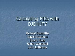 Calculating PIEs with DJEHUTY