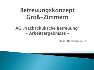 """Betreuungskonzept  Groß-Zimmern AG """"Nachschulische Betreuung"""" - Arbeitsergebnisse -"""