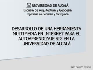 UNIVERSIDAD DE ALCALÁ Escuela de Arquitectura y Geodesia Ingeniería en Geodesia y Cartografía