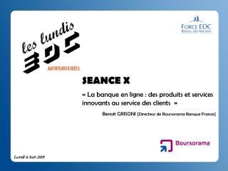 SEANCE X  «La banque en ligne : des produits et services innovants au service des clients »