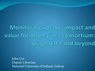 Monitoring uptake, impact and value for money in a consortium: usage data and beyond