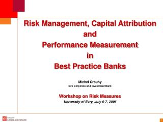 Risk Management, Capital Attribution and Performance Measurement  in  Best Practice Banks   Michel Crouhy IXIS Corporate
