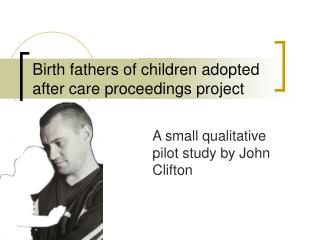 Birth fathers of children adopted after care proceedings project