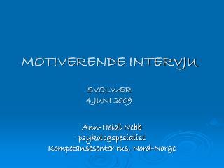 MOTIVERENDE INTERVJU  SVOLV�R 4.JUNI 2009