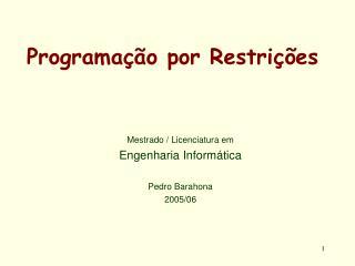 Programação por Restrições Mestrado / Licenciatura em Engenharia Informática Pedro Barahona