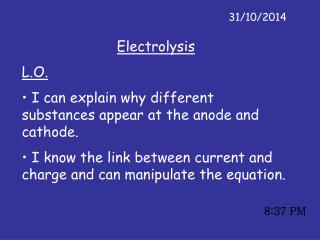 Electrolysis L.O. I can explain why different substances appear at the anode and cathode.