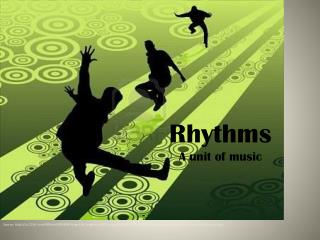 Rhythms A unit of music