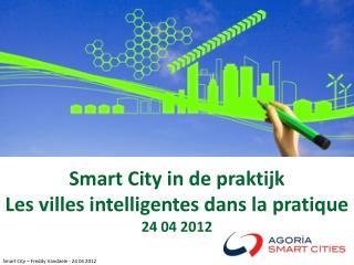 Smart City in de praktijk Les villes intelligentes dans la pratique 24 04 2012