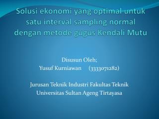 Disusun Oleh; Yusuf Kurniawan     (3333071282) Jurusan Teknik Industri Fakultas Teknik