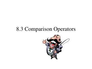 8.3 Comparison Operators