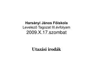 Harsányi János Főiskola  Levelező Tagozat III.évfolyam 2009.X.17.szombat
