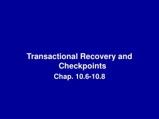 Transactional Recovery and Checkpoints Chap. 10.6-10.8