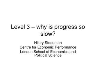 Level 3 – why is progress so slow?