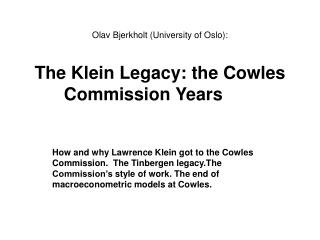 Olav Bjerkholt ( University of  Oslo):  The  Klein Legacy:  the Cowles Commission Years