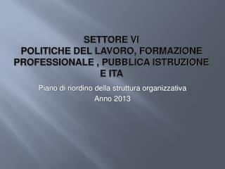 SETTORE VI POLITICHE DEL LAVORO, FORMAZIONE PROFESSIONALE , PUBBLICA ISTRUZIONE E ITA