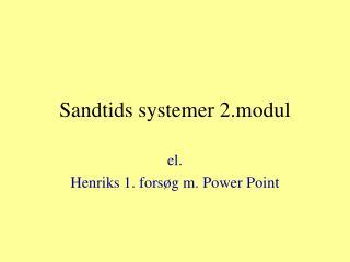 Sandtids systemer 2.modul