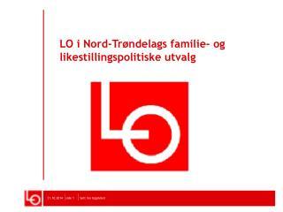 LO i Nord-Trøndelags familie- og likestillingspolitiske utvalg