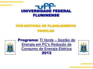 Programa :  TI Verde – Gestão de Energia em  PC's  Redução de Consumo de Energia Elétrica  2013