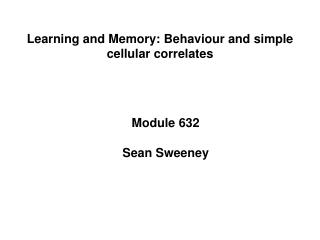 Learning and Memory: Behaviour and simple  cellular correlates