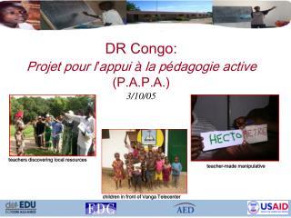 DR Congo:  Projet pour  l ' appui  à  la p é dagogie active (P.A.P.A.) 3/10/05