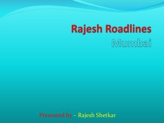 Rajesh  Roadlines Mumbai