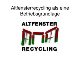 Altfensterrecycling als eine Betriebsgrundlage