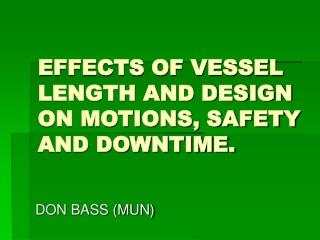 EFFECTS OF VESSEL LENGTH AND DESIGN ON MOTIONS, SAFETY AND DOWNTIME.