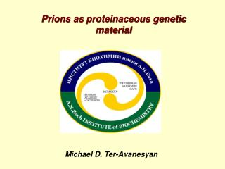 Prions as  proteinaceous  genetic material Michael D. Ter-Avanesyan