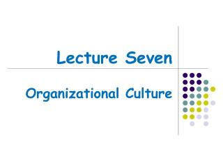 Lecture Seven Organizational Culture