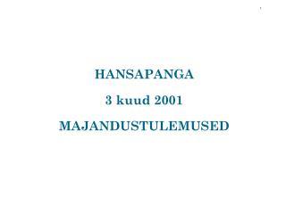 HANSAPANGA  3 kuud 2001  MAJANDUSTULEMUSED