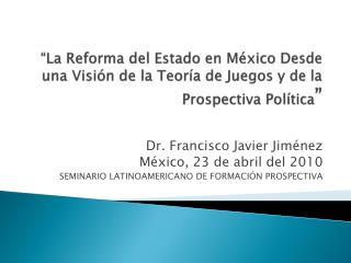 Dr. Francisco Javier Jiménez México, 23 de abril del 2010