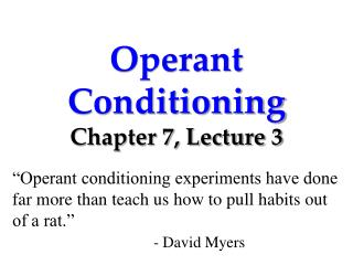 Operant Conditioning Chapter 7, Lecture 3