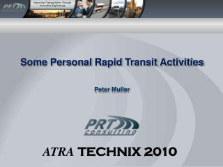 Some Personal  Rapid  Transit Activities Peter Muller