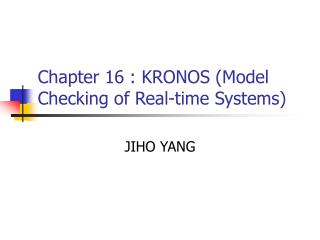 Chapter 16 : KRONOS Model Checking of Real-time Systems
