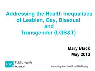 Addressing the Health Inequalities of Lesbian, Gay, Bisexual  and Transgender (LGB&T)