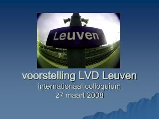 voorstelling LVD Leuven internationaal colloquium 27 maart 2008