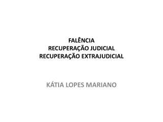 FALÊNCIA RECUPERAÇÃO JUDICIAL  RECUPERAÇÃO EXTRAJUDICIAL