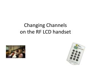 Changing Channels  on the RF LCD handset