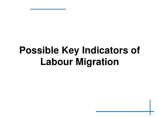 Possible Key Indicators of Labour Migration