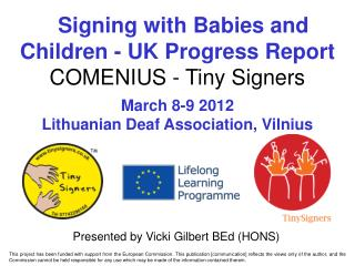 Signing with Babies and Children - UK Progress Report COMENIUS - Tiny Signers  March 8-9 2012