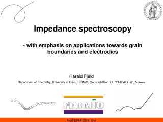 Impedance spectroscopy  - with emphasis on applications towards grain boundaries and electrodics