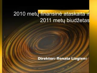 2010 metų finansinė ataskaita ir 2011 metų biudžetas