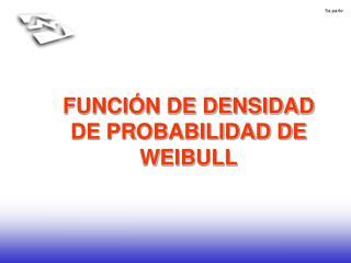 FUNCIÓN DE DENSIDAD DE PROBABILIDAD DE WEIBULL